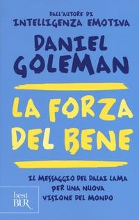 La La forza del bene. Il messaggio del Dalai Lama per una nuova visione del mondo - Goleman Daniel - wuz.it