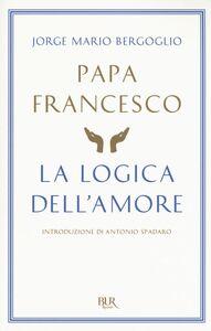 Libro La logica dell'amore Francesco (Jorge Mario Bergoglio)