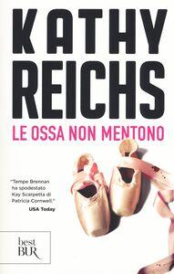 Foto Cover di Le ossa non mentono, Libro di Kathy Reichs, edito da BUR Biblioteca Univ. Rizzoli