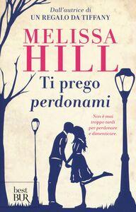 Foto Cover di Ti prego perdonami, Libro di Melissa Hill, edito da BUR Biblioteca Univ. Rizzoli
