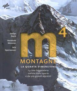 Libro Montagne. La quarta dimensione. 13 cime leggendarie svelate dallo spazio e dai più grandi alpinisti Stefan Dech , Reinhold Messner , Nils Sparwasser 0
