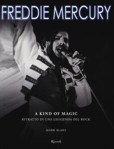 Libro Freddy Mercury. A kind of magic. Ritratto di una leggenda del rock Mark Blake 0