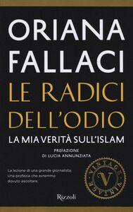 Foto Cover di Le radici dell'odio. La mia verità sull'Islam, Libro di Oriana Fallaci, edito da Rizzoli