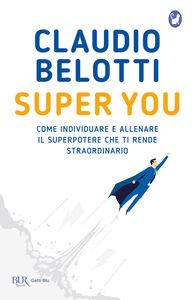 Libro Super you. Come individuare e allenare il superpotere che ti rende straordinario Claudio Belotti