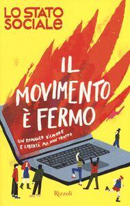 Libro Il movimento è fermo. Un romanzo d'amore e libertà, ma non troppo Lo Stato Sociale