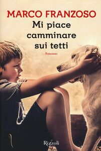 Foto Cover di Mi piace camminare sui tetti, Libro di Marco Franzoso, edito da Rizzoli