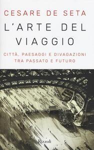 L' arte del viaggio. Città, paesaggi e divagazioni tra passato e futuro