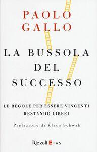 Libro La bussola del successo. Le regole per essere vincenti restando liberi Paolo Gallo