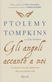 Gli angeli accanto a noi. La storia vera che dimostra che non siamo soli - Ptolemy Tompkins,Tyler Beddoes - copertina