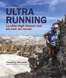 Ultra running. La sfida degli itinerari trail più belli del mondo.pdf