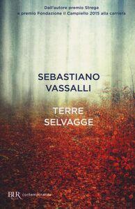 Foto Cover di Terre selvagge, Libro di Sebastiano Vassalli, edito da BUR Biblioteca Univ. Rizzoli
