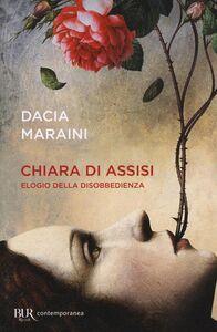 Libro Chiara di Assisi. Elogio della disobbedienza Dacia Maraini