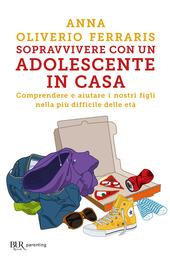 Copertina  Sopravvivere con un adolescente in casa : comprendere e aiutare i nostri figli nella più difficile delle età