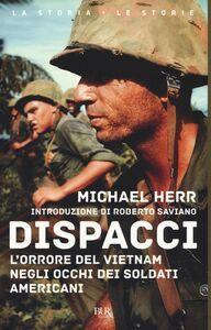 Libro Dispacci. L'orrore del Vietnam. Negli occhi dei soldati americani Michael Herr