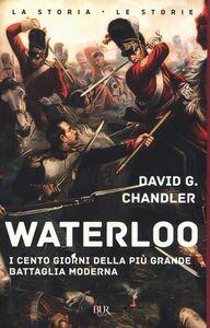 Foto Cover di Waterloo. I cento giorni della più grande battaglia moderna, Libro di David G. Chandler, edito da BUR Biblioteca Univ. Rizzoli