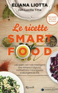 Premioquesti.it Le ricette Smartfood. 100 piatti con i cibi intelligenti che mimano il digiuno, combattono il sovrappeso e allungano la vita Image