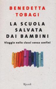 Libro La scuola salvata dai bambini. Viaggio nelle classi senza confine Benedetta Tobagi
