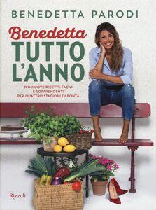 Libro Benedetta tutto l'anno. 170 nuove ricette facili e sorprendenti per quattro stagioni di bontà Benedetta Parodi 0