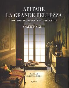 Libro Abitare la grande bellezza. Viaggio in Italia fra creatività e stile Oberto Gili , Marella Caracciolo Chia 0