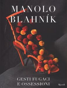 Libro Manolo Blahník. Gesti fugaci e ossessioni  0