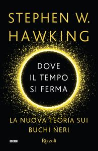 Libro Dove il tempo si ferma. La nuova teoria sui buchi neri Stephen Hawking