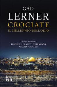 Foto Cover di Crociate. Il millennio dell'odio, Libro di Gad Lerner, edito da BUR Biblioteca Univ. Rizzoli