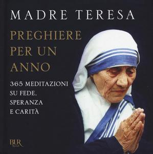 Libro Preghiere per un anno. 365 meditazioni su fede, speranza e carità Teresa di Calcutta (santa) 0