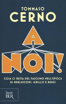 Antondemarirreguera.es A noi! Cosa ci resta del fascismo nell'epoca di Berlusconi, Grillo e Renzi Image