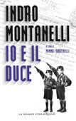 Libro Io e il duce Indro Montanelli