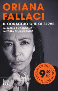 Libro Il coraggio che ci serve: La rabbia e l'orgoglio-La forza della ragione Oriana Fallaci