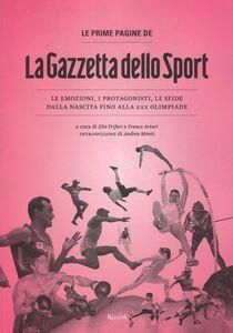Libro Le prime pagine de «La Gazzetta dello Sport». Le emozioni, i protagonisti, le sfide dalla nascita alla XXX Olimpiade  0