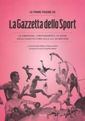 Le prime pagine de «La Gazzetta dello Sport». Le emozioni, i protagonisti, le sfide dalla nascita alla XXX Olimpiade