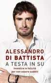 Libro A testa in su. Investire in felicità per non essere sudditi Alessandro Di Battista