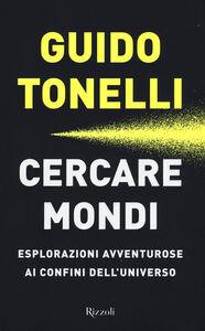 Libro Cercare mondi Guido Tonelli