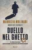 Libro Duello nel ghetto. La sfida di un ebreo contro le bande nazifasciste nella Roma occupata Maurizio Molinari Amedeo Guerrazzi Osti