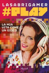 Libro #Play. La mia vita come un gioco LaSabrigamer 0