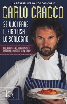 Liberauniversitascandicci.it Se vuoi fare il figo usa lo scalogno. Dalla pratica alla grammatica: imparare a cucinare in 60 ricette Image