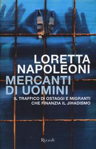 Libro Mercanti di uomini. Il traffico di ostaggi e migranti che finanzia il jihadismo Loretta Napoleoni