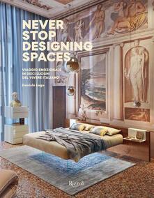 Capturtokyoedition.it Never stop designing spaces. Viaggio emozionale in dieci luoghi del vivere italiano. Ediz. a colori Image