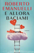 Libro E allora baciami Roberto Emanuelli