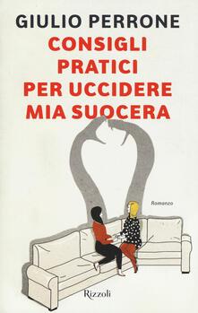 Consigli pratici per uccidere mia suocera - Giulio Perrone - copertina