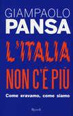 Libro L' Italia non c'è più. Come eravamo, come siamo Giampaolo Pansa
