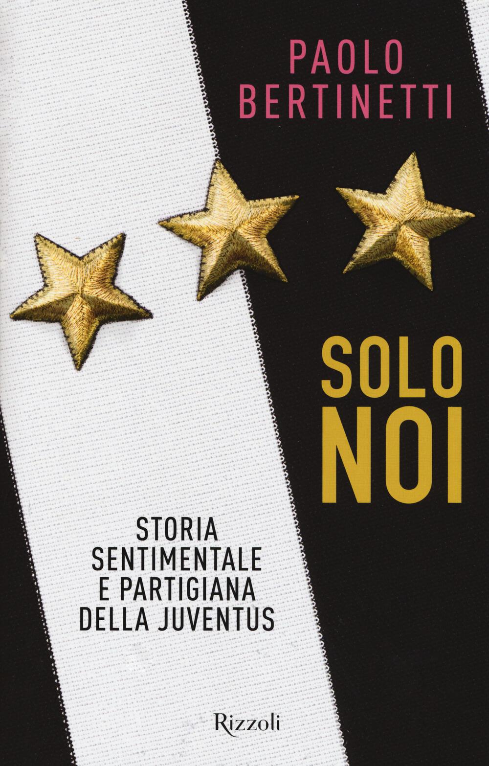 Conosciuto Solo noi. Storia sentimentale e partigiana della Juventus - Paolo  KD41