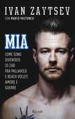 Libro MIA. Come sono diventato lo Zar fra pallavolo e beach volley, amore e guerre Ivan Zaytsev Marco Pastonesi