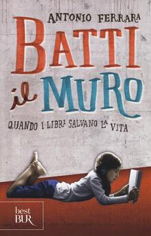 Birrafraitrulli.it Batti il muro. Quando i libri salvano la vita Image