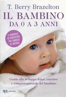 Il bambino da 0 a 3 anni. Guida allo sviluppo fisico, emotivo e comportamentale del bambino.pdf