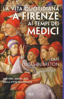 La vita quotidiana a Firenze ai tempi dei Medici.pdf