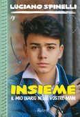 Libro Insieme. Il mio diario nelle vostre mani. Copia autografata Luciano Spinelli