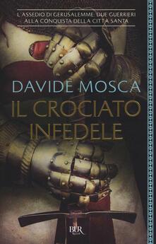 Il crociato infedele. 1099, lassedio di Gerusalemme. I signori della guerra.pdf