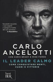 Il leader calmo. Come conquistare menti, cuori e vittorie - Carlo Ancelotti,Chris Brady,Mike Forde - copertina